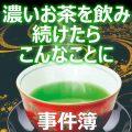 【大変だった情報:濃いお茶の飲みすぎで大変な事に】 お茶は健康に良いということですが お茶の飲み過ぎでこんなことが ありました。 私の体験談です。手がむくむ。